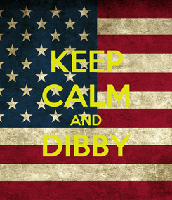 Poster: KEEP CALM AND DIBBY