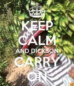 Poster: KEEP CALM AND DICKSON CARRY ON
