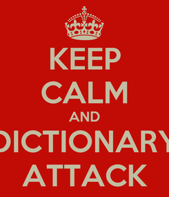 Poster: KEEP CALM AND DICTIONARY ATTACK