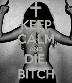 Poster: KEEP CALM AND DIE, BITCH