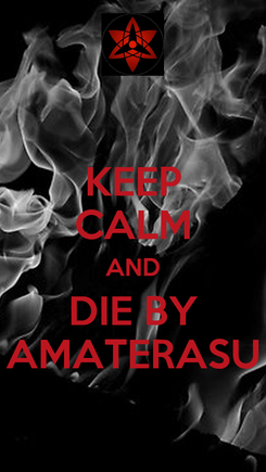 Poster: KEEP CALM AND DIE BY AMATERASU