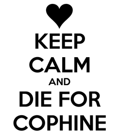 Poster: KEEP CALM AND DIE FOR COPHINE