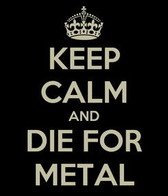 Poster: KEEP CALM AND DIE FOR METAL