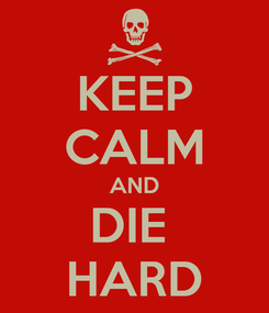 Poster: KEEP CALM AND DIE  HARD