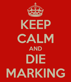 Poster: KEEP CALM AND DIE MARKING