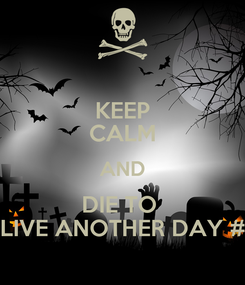 Poster: KEEP CALM AND DIE TO  LIVE ANOTHER DAY #