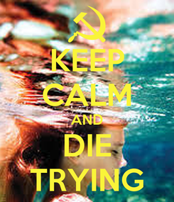 Poster: KEEP CALM AND DIE TRYING