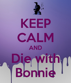 Poster: KEEP CALM AND Die with Bonnie