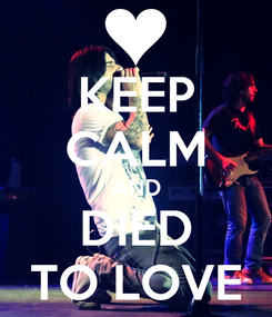 Poster: KEEP CALM AND DIED TO LOVE
