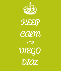 Poster: KEEP CALM AND DIEGO DIAZ