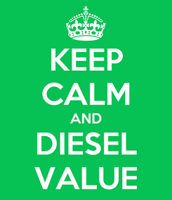 Poster: KEEP CALM AND DIESEL VALUE
