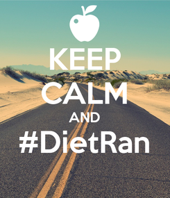 Poster: KEEP CALM AND #DietRan