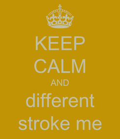 Poster: KEEP CALM AND different stroke me