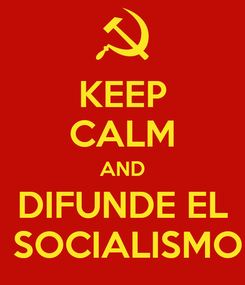 Poster: KEEP CALM AND DIFUNDE EL  SOCIALISMO