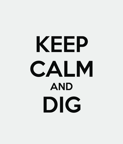 Poster: KEEP CALM AND DIG