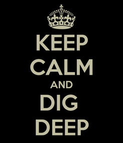 Poster: KEEP CALM AND DIG  DEEP
