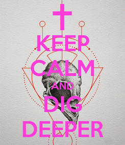 Poster: KEEP CALM AND DIG DEEPER