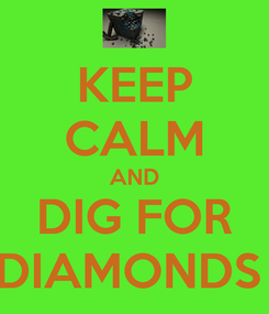 Poster: KEEP CALM AND DIG FOR DIAMONDS