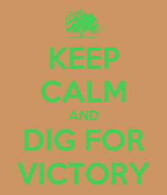 Poster: KEEP CALM AND DIG FOR VICTORY