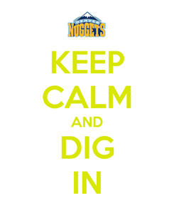 Poster: KEEP CALM AND DIG IN