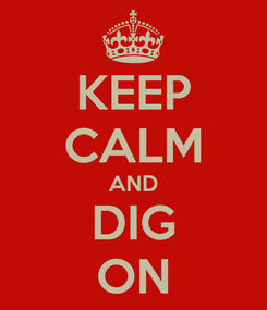 Poster: KEEP CALM AND DIG ON