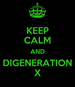 Poster: KEEP CALM AND DIGENERATION X
