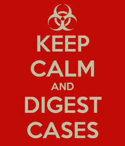 Poster: KEEP CALM AND DIGEST CASES