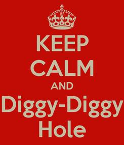 Poster: KEEP CALM AND Diggy-Diggy Hole