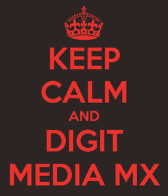 Poster: KEEP CALM AND DIGIT MEDIA MX
