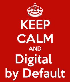 Poster: KEEP CALM AND Digital  by Default