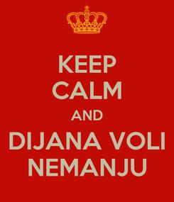Poster: KEEP CALM AND DIJANA VOLI NEMANJU