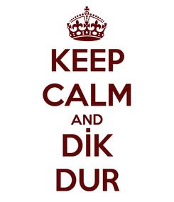 Poster: KEEP CALM AND DİK DUR