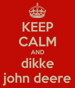 Poster: KEEP CALM AND dikke john deere
