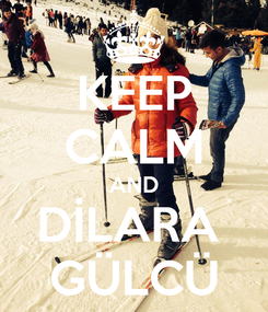 Poster: KEEP CALM AND DİLARA  GÜLCÜ