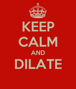 Poster: KEEP CALM AND DILATE