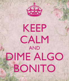Poster: KEEP CALM AND DIME ALGO BONITO