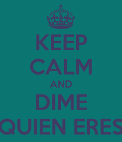 Poster: KEEP CALM AND DIME QUIEN ERES