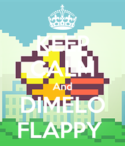 Poster: KEEP CALM And DIMELO FLAPPY