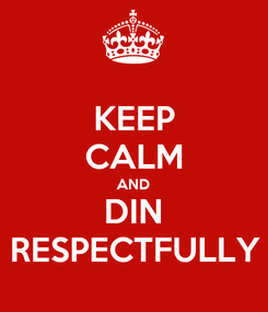 Poster: KEEP CALM AND DIN RESPECTFULLY