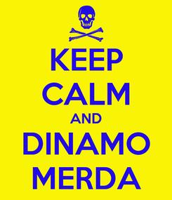 Poster: KEEP CALM AND DINAMO MERDA