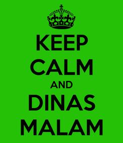 Poster: KEEP CALM AND DINAS MALAM