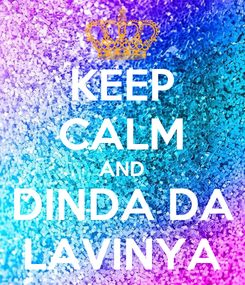 Poster: KEEP CALM AND DINDA DA LAVINYA