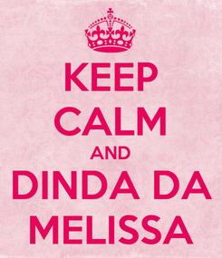 Poster: KEEP CALM AND DINDA DA MELISSA