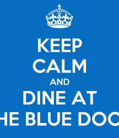 Poster: KEEP CALM AND DINE AT THE BLUE DOOR