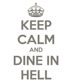 Poster: KEEP CALM AND DINE IN HELL