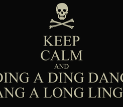 Poster: KEEP CALM AND DING A DING DANG MY DANG A LONG LING LONG