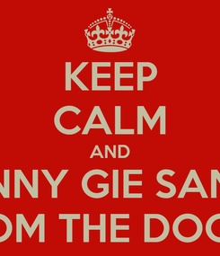 Poster: KEEP CALM AND DINNY GIE SANDI THOM THE DOOBY