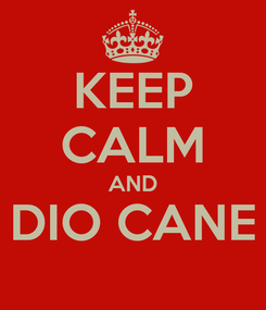 Poster: KEEP CALM AND DIO CANE