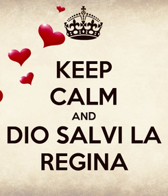 Poster: KEEP CALM AND DIO SALVI LA REGINA