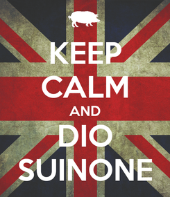 Poster: KEEP CALM AND DIO SUINONE